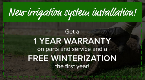 Get a new irrigation system installed get a 3 year warranty on parts and service and a free winterization the first year.